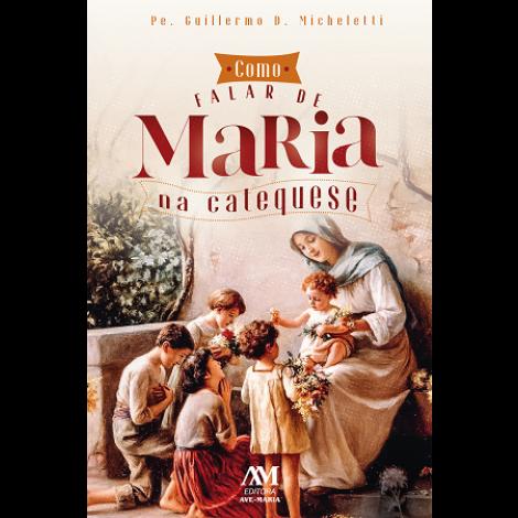 Como Falar de Maria na Catequese